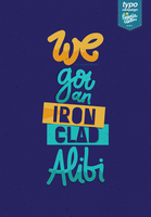 We Got an Ironclad Alibi by eugeniaclara