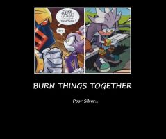 Demotivational: Burn Things Together by ScourgeTheHedgehog20