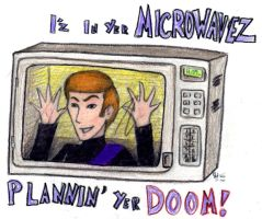 IZ IN YER MICROWAVEZ... by harrimaniac27