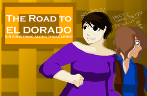 The Road to El Dorado or Something by xRamenNoodlesx