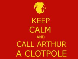 Keep Calm and Call Arthur a Clotpole by Bari-Improv