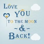 Love you to the moon and back! text by jugga-lizzle