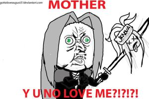 Sephiroth: Y U NO LOVE ME by GottaLoveAugust31