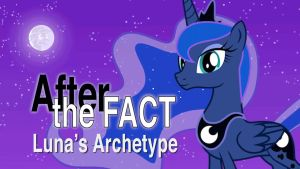 After the Fact: Luna's Archetype by MLP-Silver-Quill