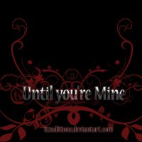 until you're mine by Itzeditions