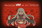 Declaring WAR on all VOCALOID by ani12