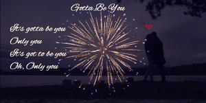 Gotta Be You by iluvlouis