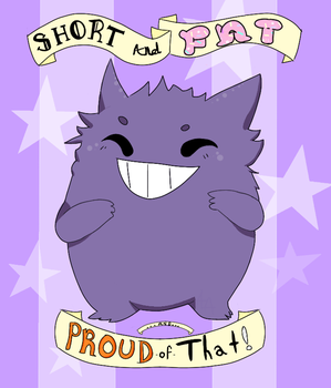 SHORT AND FAT AND PROUD OF THAT! by monkeyrockla