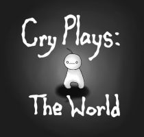 Cry Plays: The World by TF2Crazy