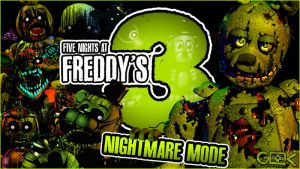 NIGHTMARE MODE COMPLETE! - Five Nights At Freddy's by GEEKsomniac