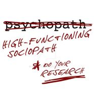 High-functioning sociopath by slave2F8