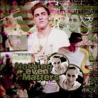 +Nothing Even Matters by alwaysbemybtr