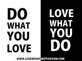 Do What You Love by LegendaryMotivation