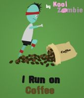 I Run on Coffe by KoolZombie