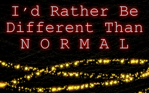 Normal Is Overrated ~ Quote by RMS-OLYMPIC