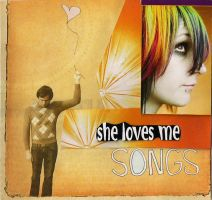 She Loves Me Songs by MorgaineLaFae