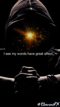 I see my words have great affect.  by TheOrderForever1