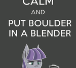 KEEP CALM AND PUT BOULDER IN A BLENDER by KopaLeo