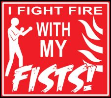 I Fight Fire With Fists Design by eecomics