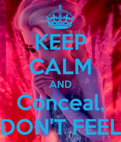 Keep Calm and Conceal, Don't feel by BraveMoonGirl