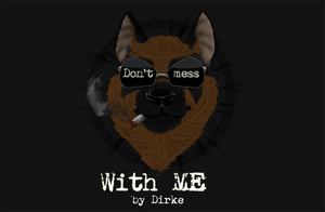 Don't mess with me by Dirke