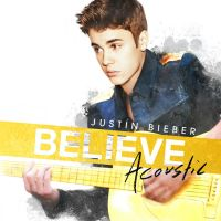 Justin Bieber - Believe Acoustic by kidrauhlslayer