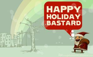 Happy Holiday Bastard by randyblinkaddicter