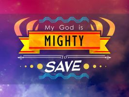 My God is Mighty to Save by GalaxyInvader