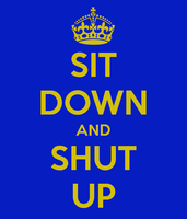Sit Down and Shut Up by WayandIero