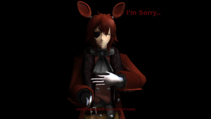 [MMD] Foxy : I'm Sorry by NinditaSiAger2