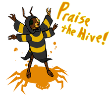Praise the Hive! by DreamChronicler