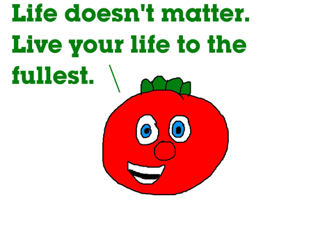 Bob the Tomato Says Live Your Life to the Fullest! by MikeEddyAdmirer89