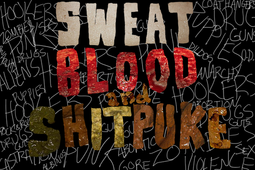 Sweat, Blood and Shitpuke by JoshuaJordan