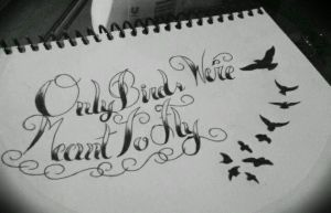 Only Birds Were Meant To Fly lettering by jessicore666
