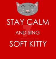 Stay Calm and Sing Soft Kitty  (Motivational) by gamera68
