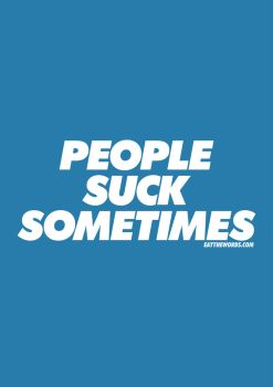People suck sometimes. by eatthewords
