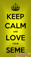KEEP CALM AND LOVE YOUR SEME by kaname2100