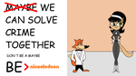 Be Nickelodeon: -Maybe- we can solve crime by dev-catscratch