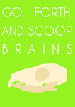 Go Forth and Scoop Brains poster by FleetfootWonderbolt