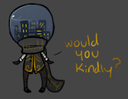 Would You Kindly by TheseWeirdFishes