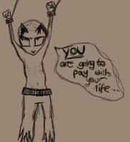 YOU will pay with your life. by bad-ass