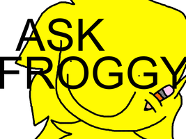 ASK FROGGY!!! by 0froggydog0