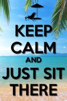 keep calm and just sit there by budderninjaMC