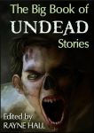 The Big Book of Undead Stories/cover - Rayne Hall by RayneHall