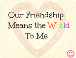 Our Friendship Means the World To me - Valentine by jhjjhg1