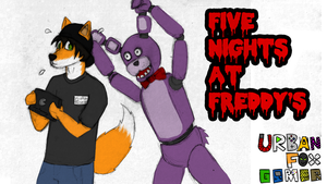 UrbanFoxGamer FNAF let's play (updated) by GinoPinoy