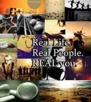 Real Life. Real People. Real you. by wantme234
