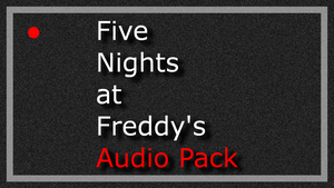Five Nights At Freddy's Audio Pack by DarkVoidPictures