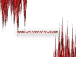 Nothing's going to be alright! by BloodyFuneral