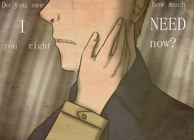 . : Do You See How Much I Need You Right Now? : . by NeonSparkleButt